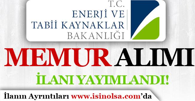 Enerji ve Tabii Kaynaklar Bakanlığı Memur Alımı İlanı Yayımlandı!