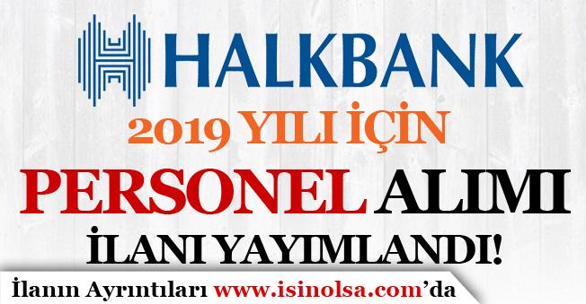 Halkbank 2019 Yılı Personel Alımı İlanı Yayımladı! Kimler Başvuru Yapabilir?