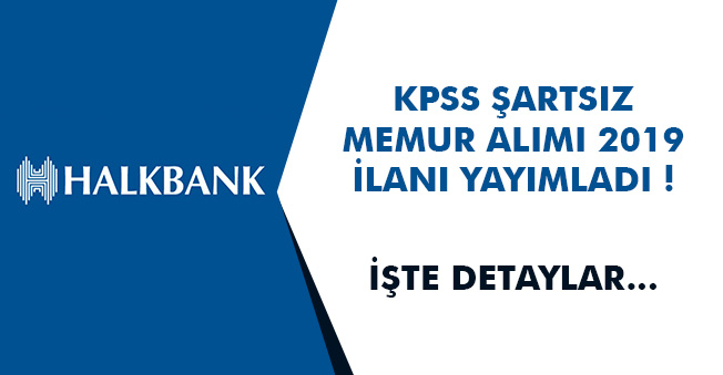 HalkBank Memur Alımı 2019 İçin İlan Yayımladı! KPSS Şartı Yok