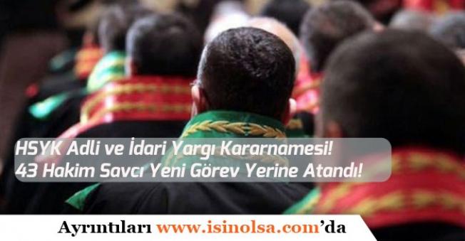 HSK Adli ve İdari Yargı Kararnamesi! 43 Hakim Savcı Yeni Görev Yerine Atandı!