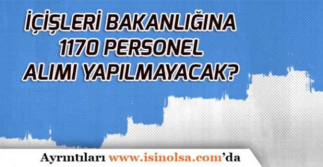 İçişleri Bakanlığına 1170 Memur Alımı Yapılmayacak!
