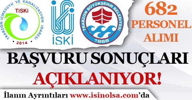 İSKİ, TİSKi ve Trabzon Büyükşehir Belediyesi 682 Personel Alımı Sonuçları Açıklanıyor!