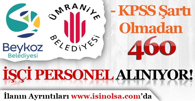 İstanbul Beykoz ve Ümraniye Belediyesi 460 İşçi Personel Alıyor! KPSS Şartı Yok