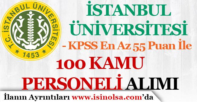 İstanbul Üniversitesi 55 KPSS İle 100 Kamu Personeli Alım İlanı Yayımladı!