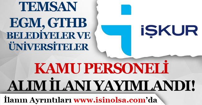 Kamu Personel Alım İlanları Yayımlandı ( EGM, TEMSAN, GTHB , Belediye ve Üniversite )