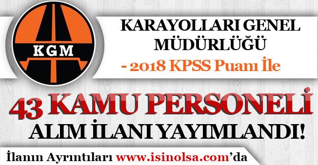 Karayolları ( KGM ) 2018 KPSS Puanı İle 43 Kamu Personeli Alım İlanı Yayımladı!