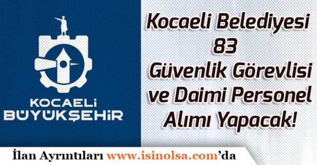 Kocaeli Belediyesi 83 Güvenlik Görevlisi ve Daimi Personel Alımı Yapacak!