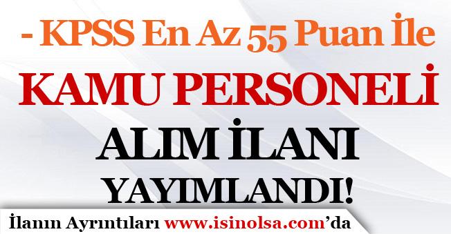 KPSS En Az 55 Puan İle Kamu Personeli Alım İlanı Yayımlandı! Yeni İlan