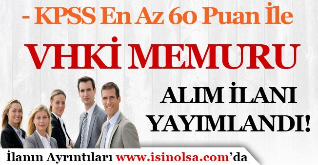 KPSS En Az 60 Puan İle VHKİ Memuru Alım İlanı Yayımlandı!