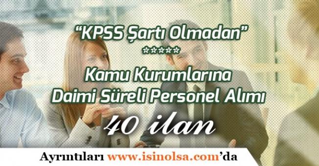 KPSS Şartı Olmadan Kamu Kurumlarına Daimi Süreli Personel Alımı İçin 40 İlan Açıklandı!
