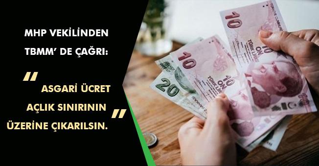 """MHP Vekilinden """" Asgari Ücret Açlık Sınırının Üzerine Çıkarılsın """" Çağrısı"""