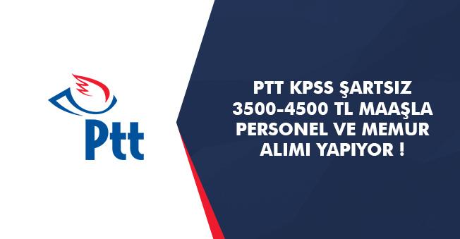 PTT KPSS Şartsız 3500-4500 TL Maaşla Personel Alımı Yapıyor! İşte Başvuru Ekranı