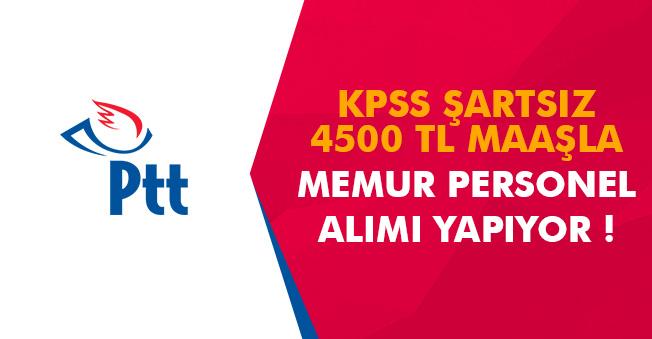 PTT KPSS Şartsız 4500 TL Maaşla Personel Alımı! İlanlara Başvurular Sürüyor