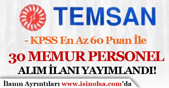 TEMSAN KPSS 60 Puan İle 30 Memur Personel Alım İlanı Yayımlandı!