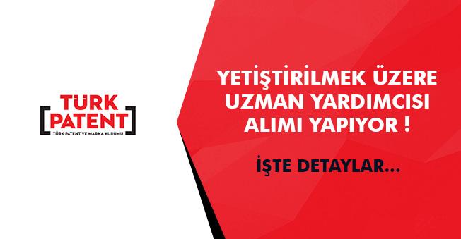 Türk Patent ve Marka Kurumu Yetiştirilmek Üzere Uzman Yardımcısı Alacak! İlanlar Yayımlandı