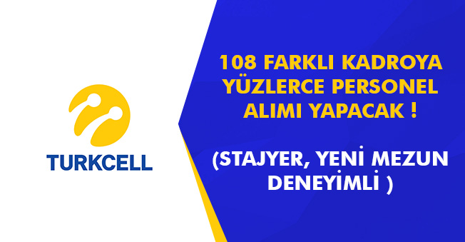 Turkcell 108 Farklı Pozisyonuna Personel Alımı Yapacak! (Stajyer, Yeni Mezun, Deneyimli)