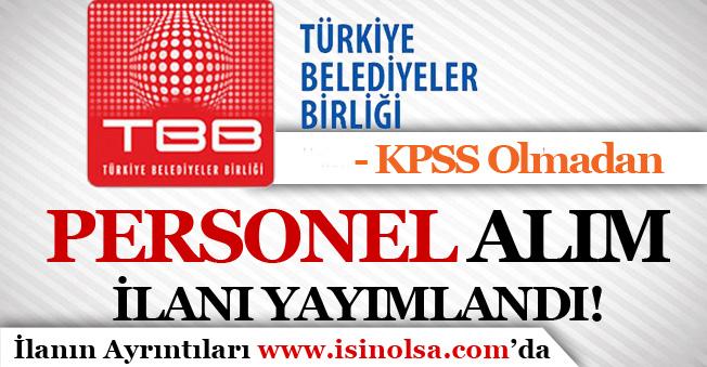 Türkiye Belediyeler Birliği ( TBB ) KPSS Olmadan Personel Alım İlanı Yayımladı!