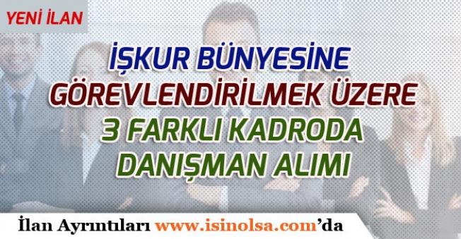 Yeni İlan: İŞKUR'da Görevlendirilmek Üzere 3 Farklı Kadroda Danışman Alımı Yapılacak!