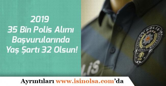 2019 35 Bin Polis Alımlarında Yaş Şartı 32 Olsun!