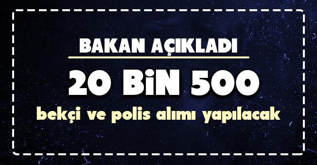 20 Bin 500 Polis ve Bekçi Alımı! Süleyman Soylu Açıkladı