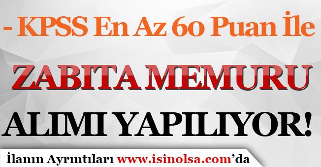 60 KPSS Puanı İle Zabıta Memuru Alımı Yapılıyor!
