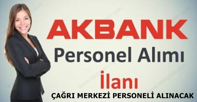 AKBANK Çağrı Merkezi Personeli Alımı Yapıyor