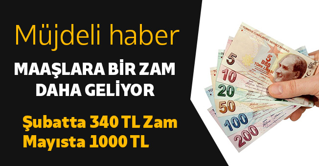 Binlerce Kişiye Müjde Maaşlara Bir Zam Daha Geliyor! Şubatta 340 Lira Zam, Mayısta 1000 TL