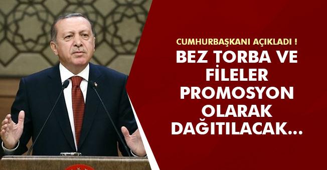 """Cumhurbaşkanı Erdoğan: """"Bez torba ve fileleri promosyon olarak dağıtacağız"""""""