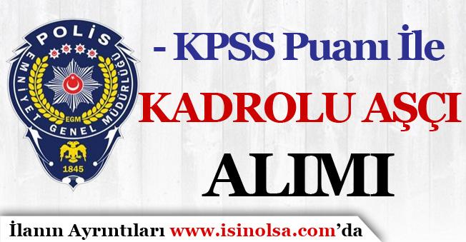 EGM KPSS Puanı İle Kadrolu Aşçı Alımı Yapıyor!