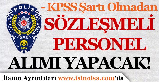 Emniyet Genel Müdürlüğü KPSS Olmadan Sözleşmeli Personel Alacak