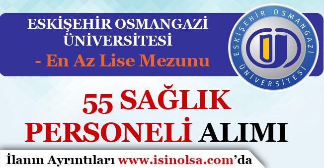 Eskişehir Osmangazi Üniversitesi 55 Sağlık Personeli Alıyor! İşte Şartlar
