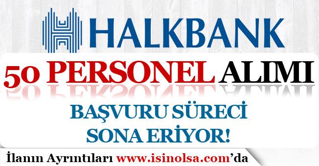 Halkbank 50 Banka Personeli Alımı İçin Başvuru Süreci Doluyor! İşte Şartlar