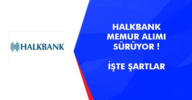 HalkBank Memur Alımı Başvuruları Sürüyor! Başvuru Şartları