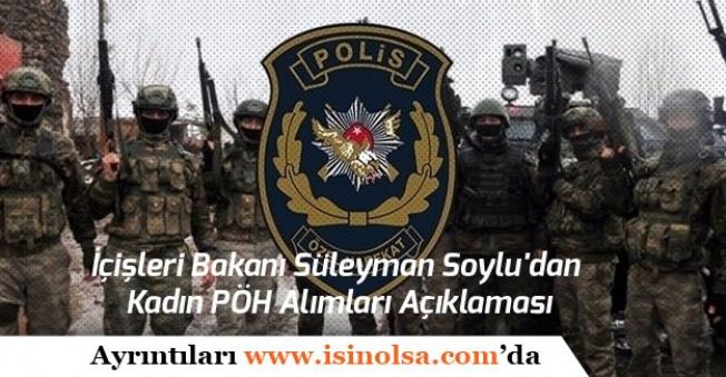 İçişleri Bakanı Süleyman Soylu'dan Kadın PÖH Alımı Açıklaması