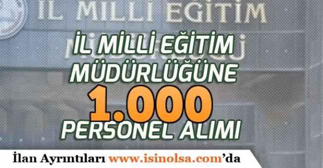 İl Milli Eğitim Müdürlüğüne 1000 (Bin) Kişi Personel Alımı Yapılacak!