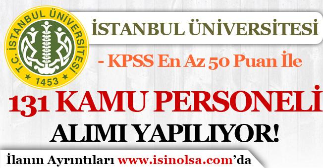 İstanbul Üniversitesi En Az 50 Puan İle 131 Kamu Personeli Alımı Yapıyor!