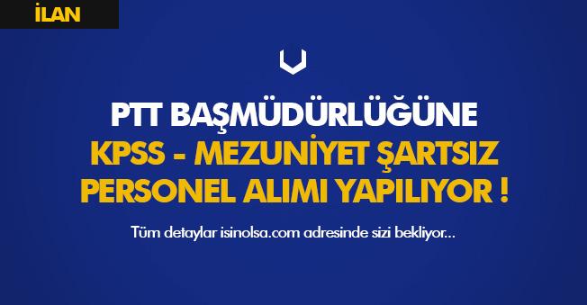 PTT Başmüdürlüğüne KPSS Şartsız Personel Alımı Yapılıyor! İŞKUR' da Yayımlandı
