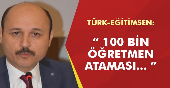 """Türk-Eğitimsen: """" 100 Bin Öğretmen Ataması... """""""