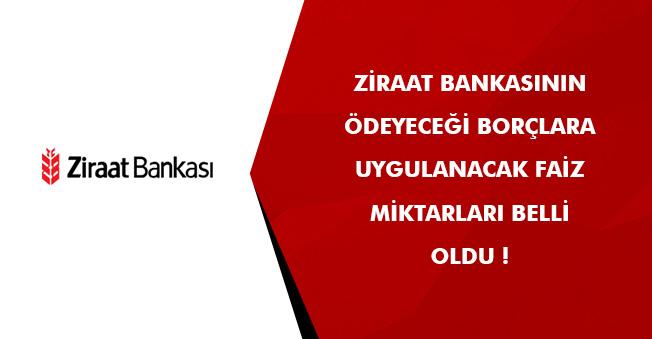 Ziraat Bankasının Ödeyeceği Borçlara Uygulanacak Faiz Miktarı Belli Oldu! İşte Açıklama