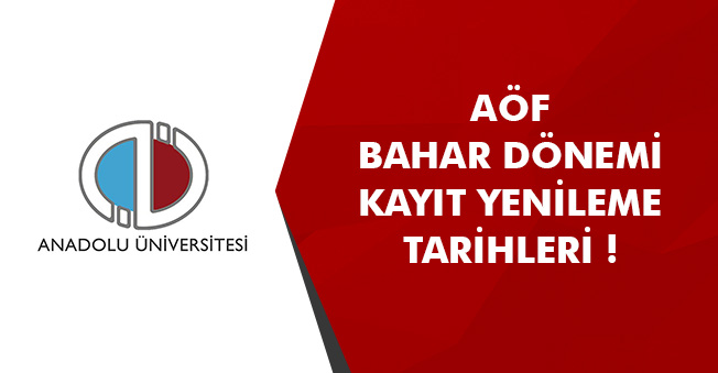 Anadolu Üniversitesi Açıköğretim Fakültesi (AÖF) Kayıt Yenileme Tarihleri (Bahar Dönemi)