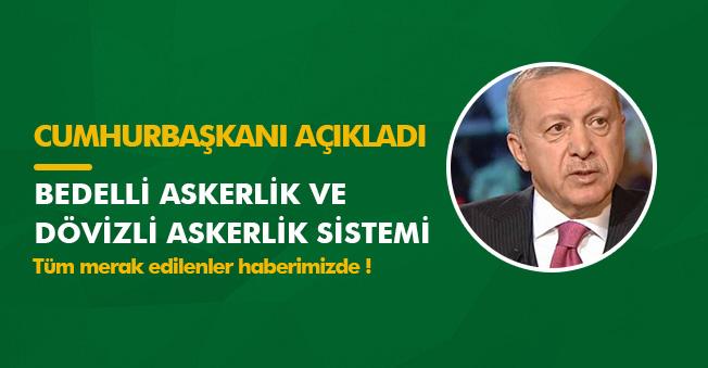 Cumhurbaşkanı Erdoğan Askerlik Sistemi Düzenlemesinin Detaylarını Açıkladı! Bedelli ve Dövizli Askerlik