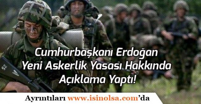 Cumhurbaşkanı Erdoğan Yeni Askerlik Yasası Açıklaması Yaptı!