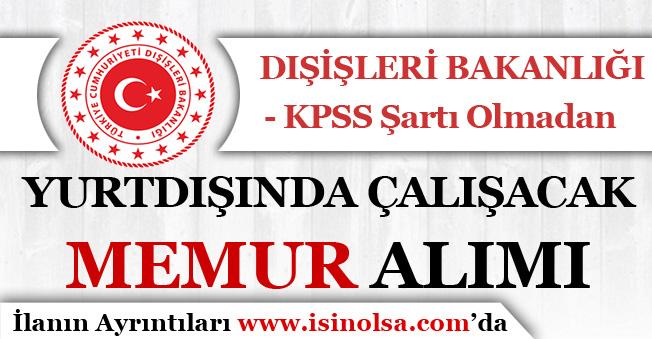 Dışişleri Bakanlığı  KPSS Şartı Olmadan Personel Alımı Yapıyor! Yurtdışı Memur Alımı