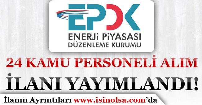 EPDK ( Enerji Piyasası Düzenleme Kurumu ) 24 Kamu Personeli Alacak