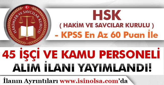 HSK KPSS En Az 60 Puan İle 45 İşçi ve Kamu Personeli Alım İlanı Yayımlandı!