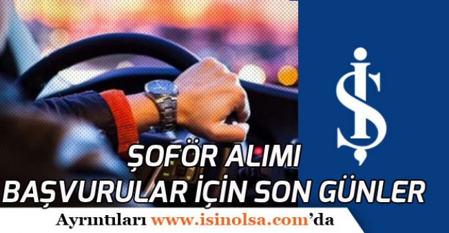 İş Bankası Şoför Alımı Yapacak! Başvurular Bu Hafta Bitecek!