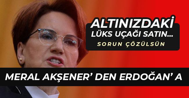 """İYİ Parti Lideri Akşener' den FLAŞ Beka Açıklaması: """"Altınızdaki Uçağı Satın"""""""