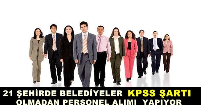 Türkiye Geneli Farklı Belediyeler KPSS Şartı Olmadan Personel Alıyor
