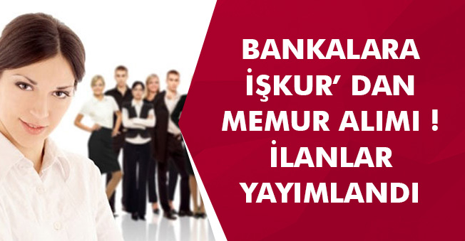 Mart Ayı Banka Memur Alım İlanları Yayımlandı! Başvurular İŞKUR Üzerinden