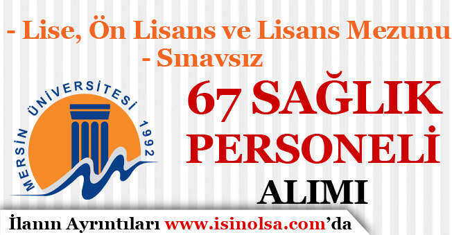 Mersin Üniversitesi Sınavsız 67 Sağlık Personeli Alım İlanı Yayımlandı!
